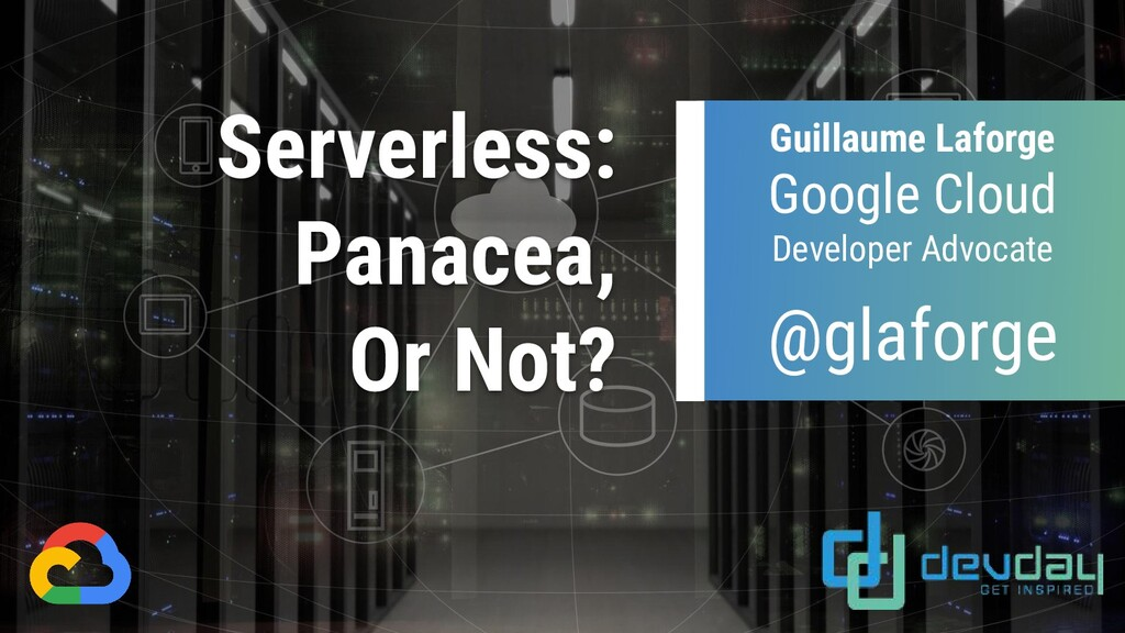 Serverless: Panacea, Or Not? Guillaume Laforge ...