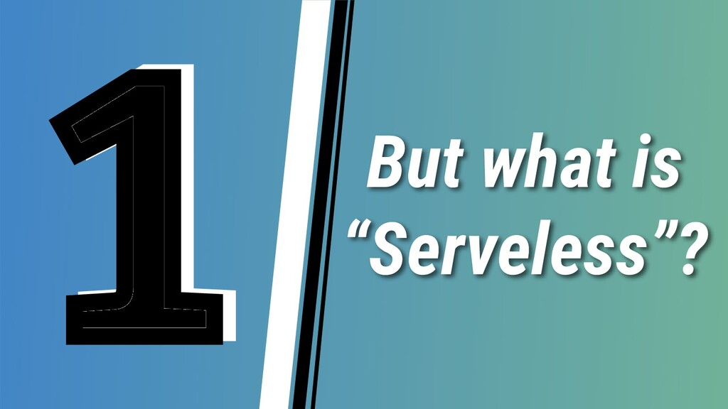 "But what is ""Serveless""? 1"