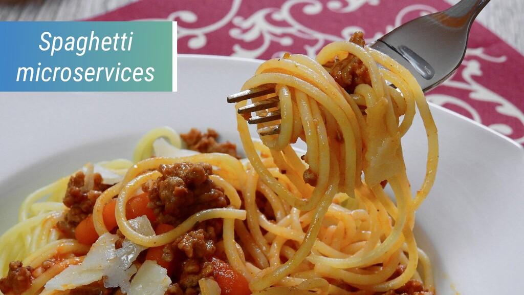Spaghetti microservices