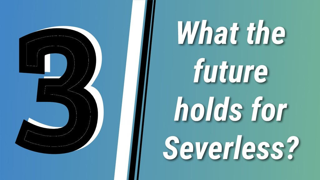 What the future holds for Severless? 3