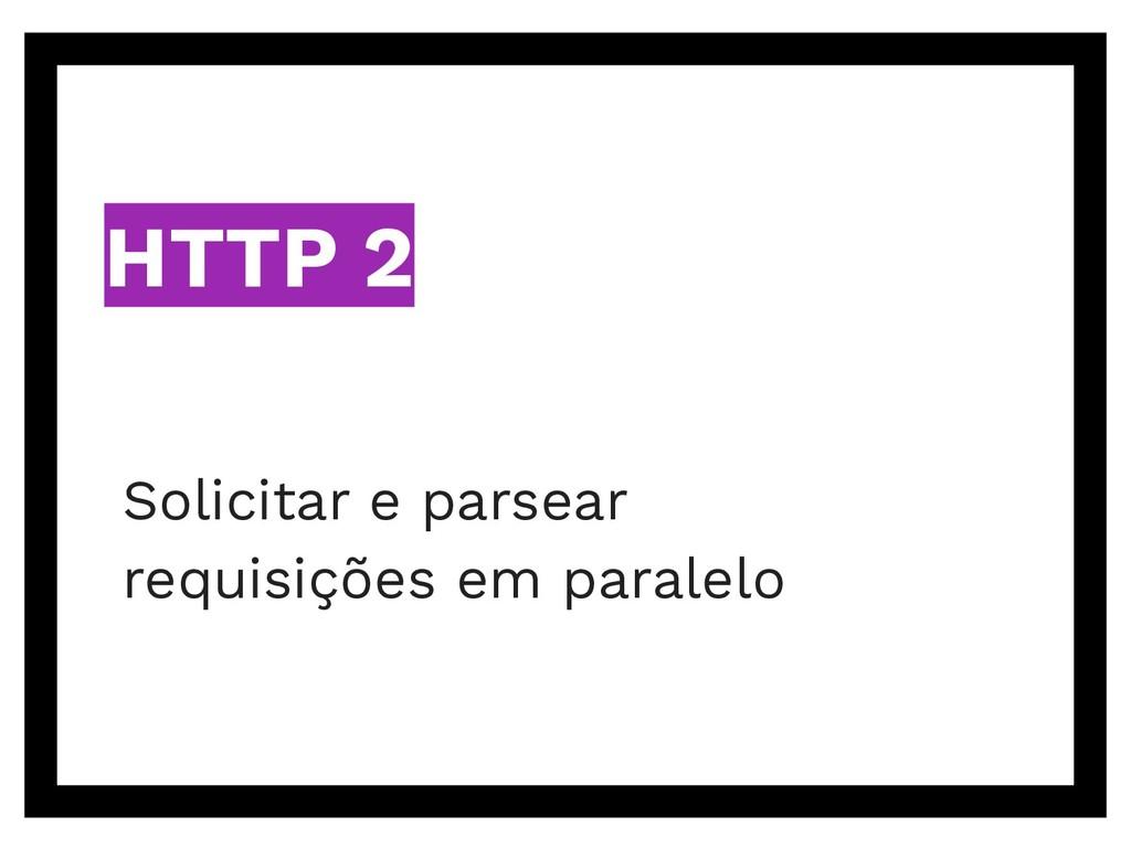HTTP 2 Solicitar e parsear requisições em paral...