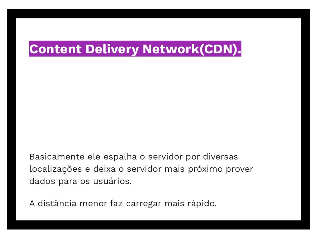 Content Delivery Network(CDN). Basicamente ele ...