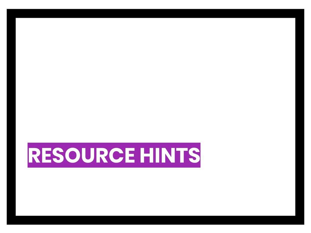 RESOURCE HINTS