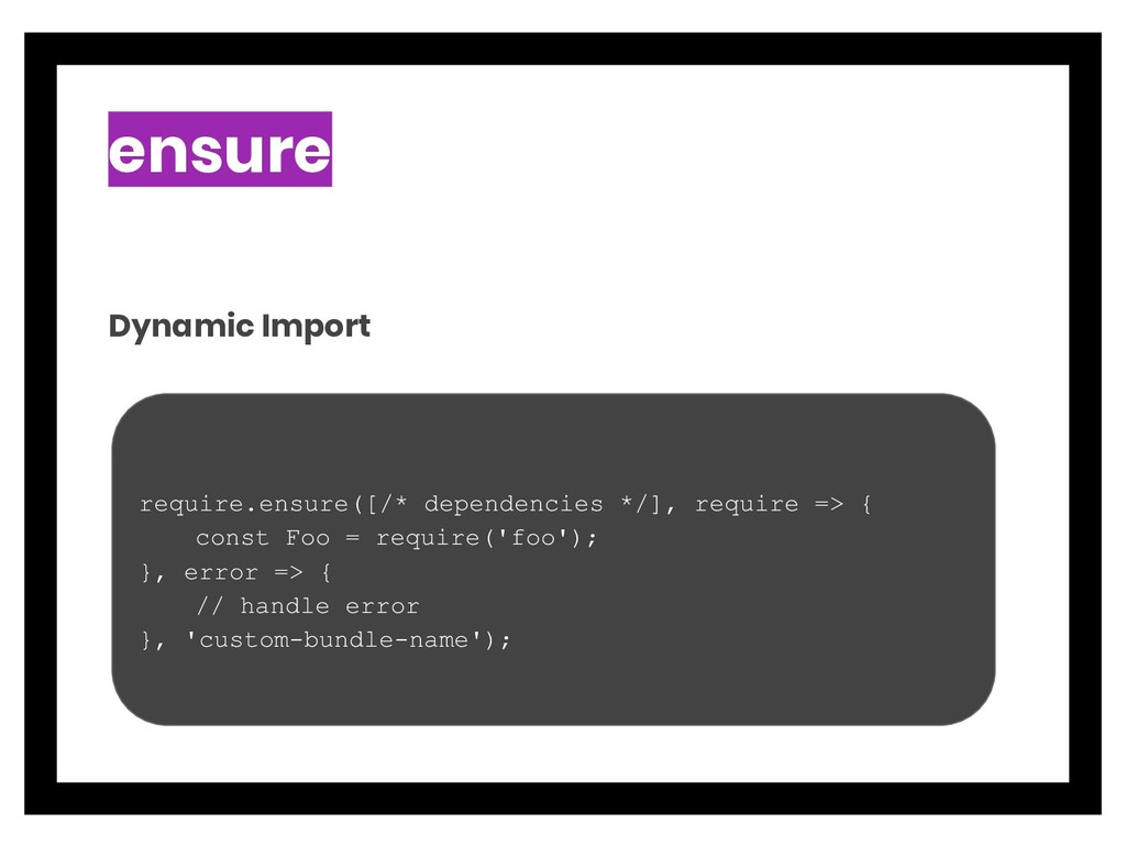ensure Dynamic Import require.ensure([/* depend...