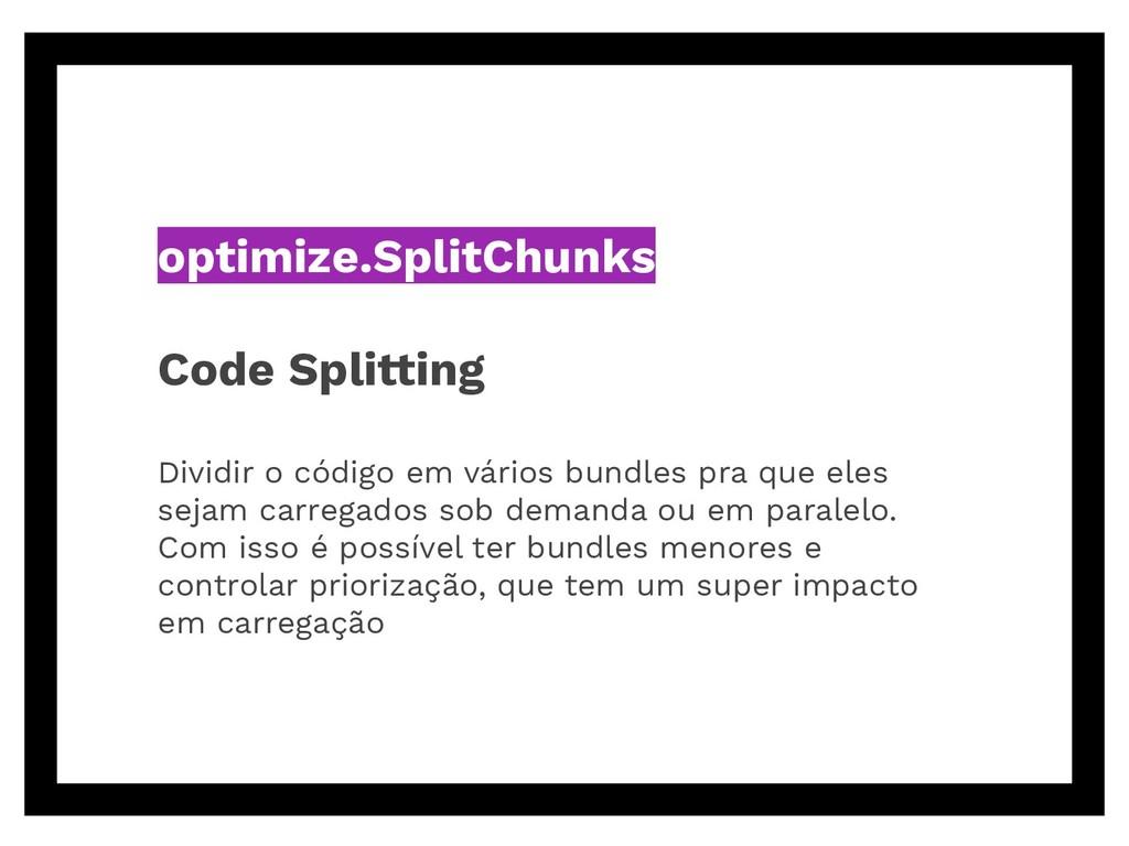 optimize.SplitChunks Code Splitting Dividir o c...