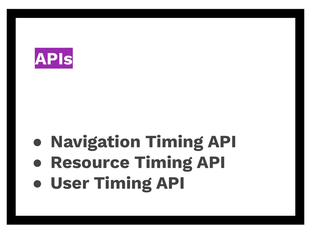 APIs ● Navigation Timing API ● Resource Timing ...