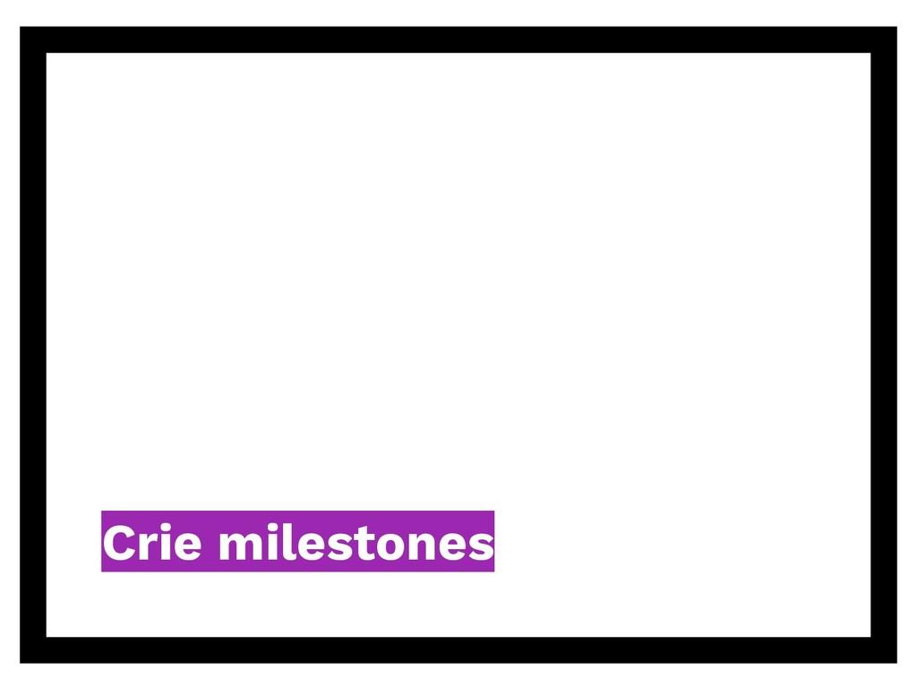 Crie milestones