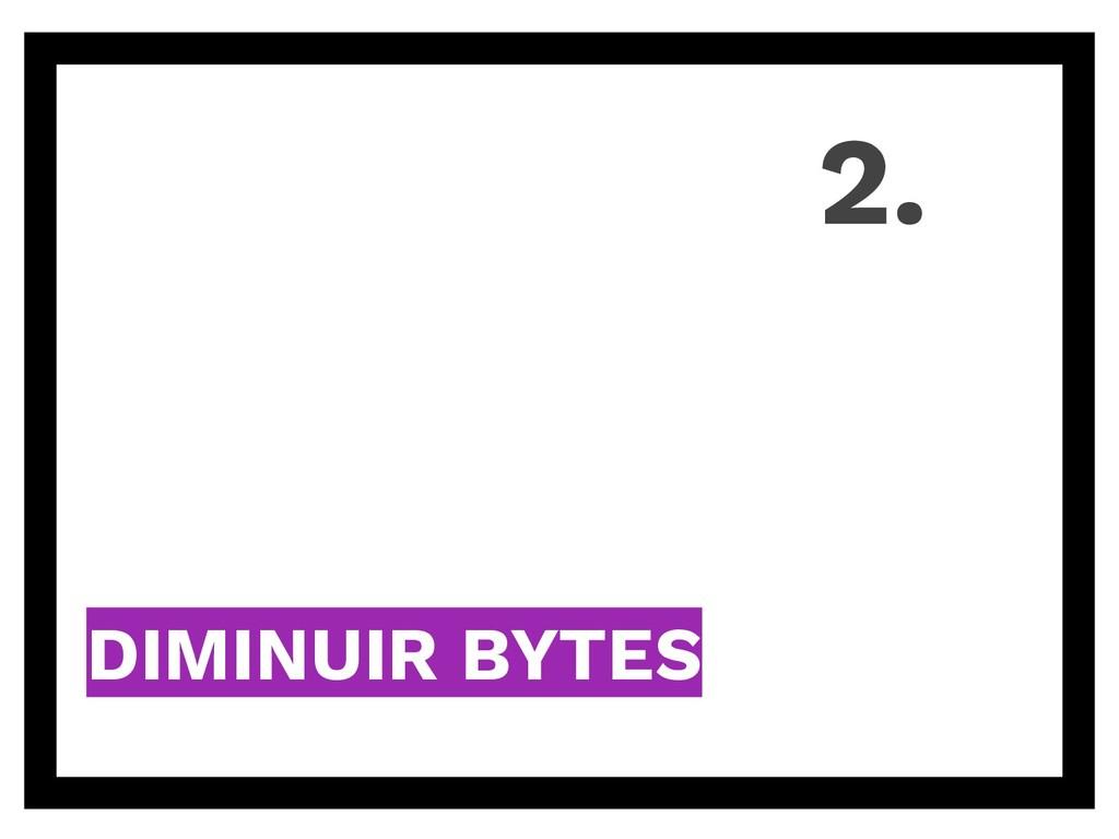 DIMINUIR BYTES 2.