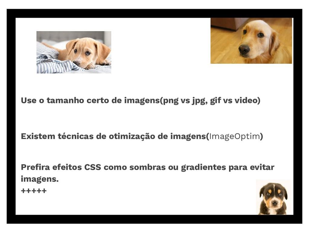Use o tamanho certo de imagens(png vs jpg, gif ...