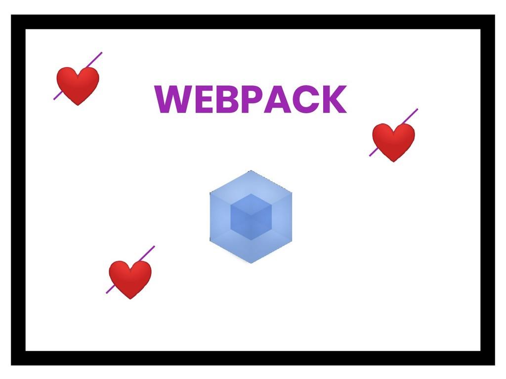 ❤ WEBPACK ❤ ❤