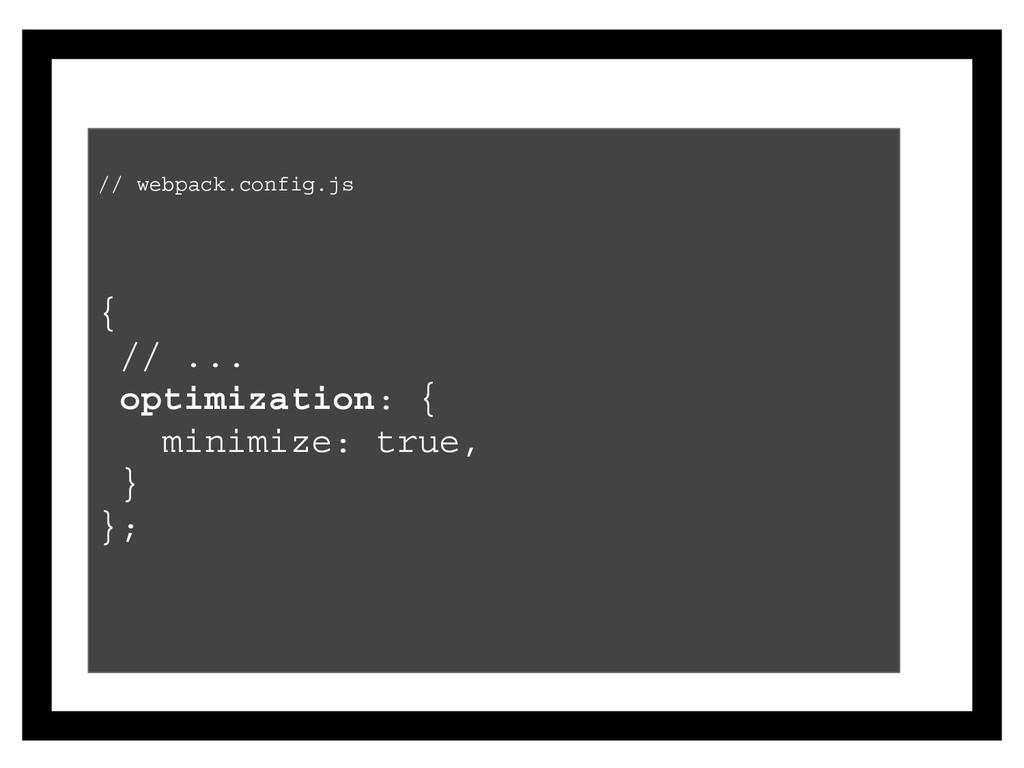 // webpack.config.js { // ... optimization: { m...