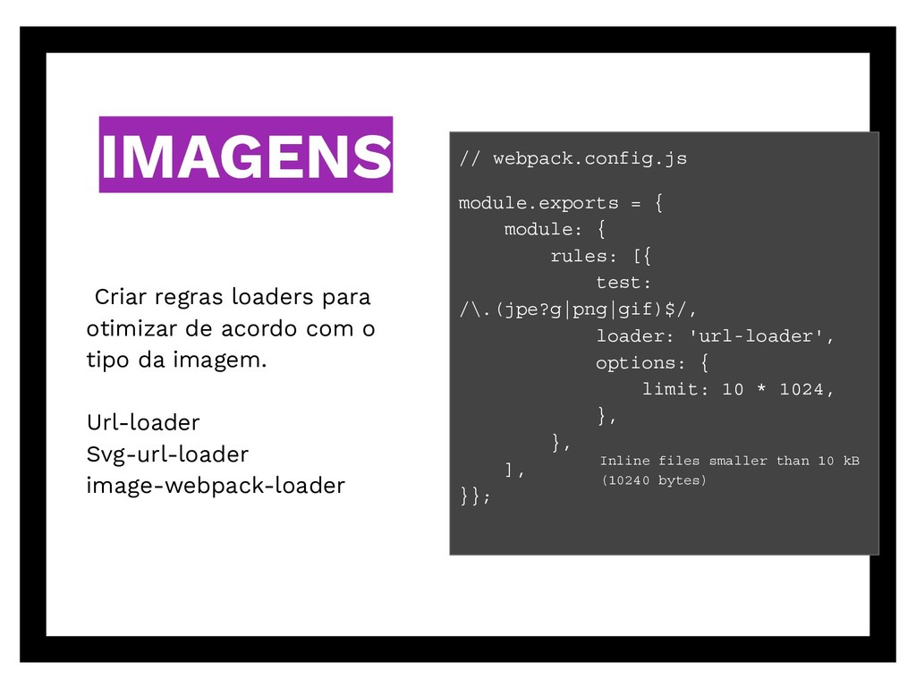 IMAGENS // webpack.config.js module.exports = {...