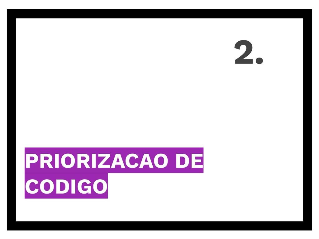 PRIORIZACAO DE CODIGO 2.