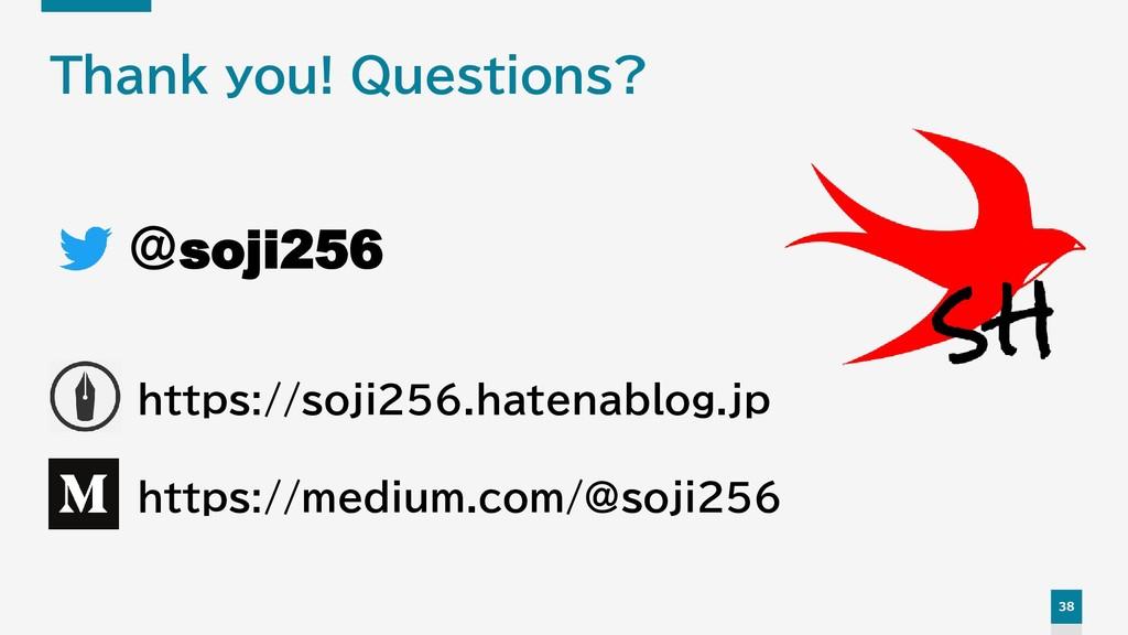 38 Thank you! Questions? @soji256 https://mediu...