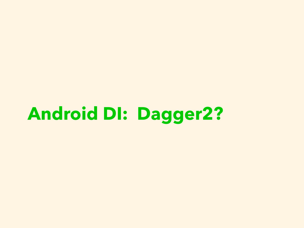 Android DI: Dagger2?