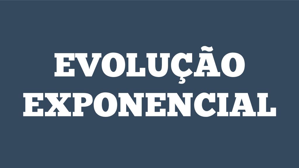 EVOLUÇÃO EXPONENCIAL