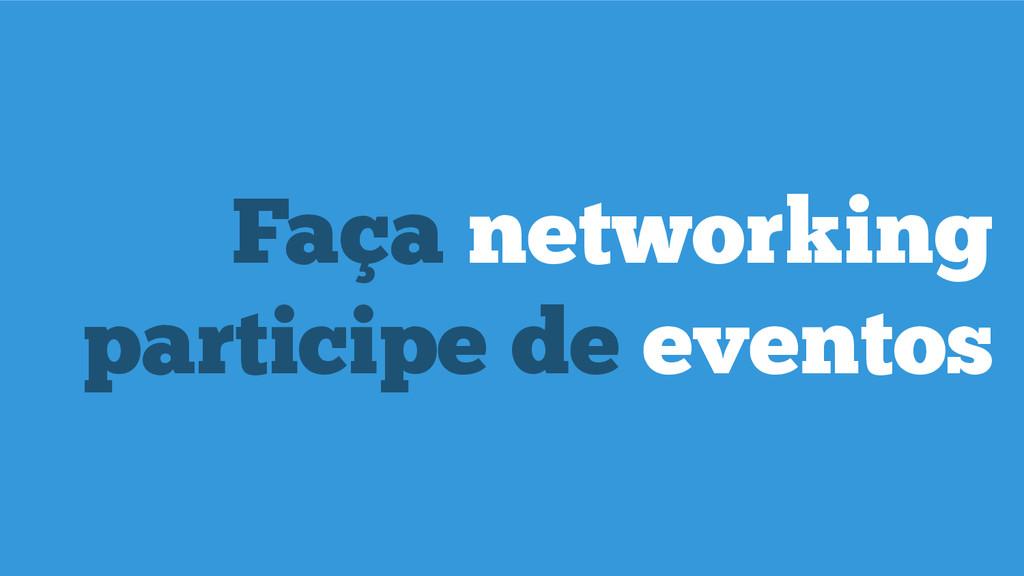 Faça networking participe de eventos