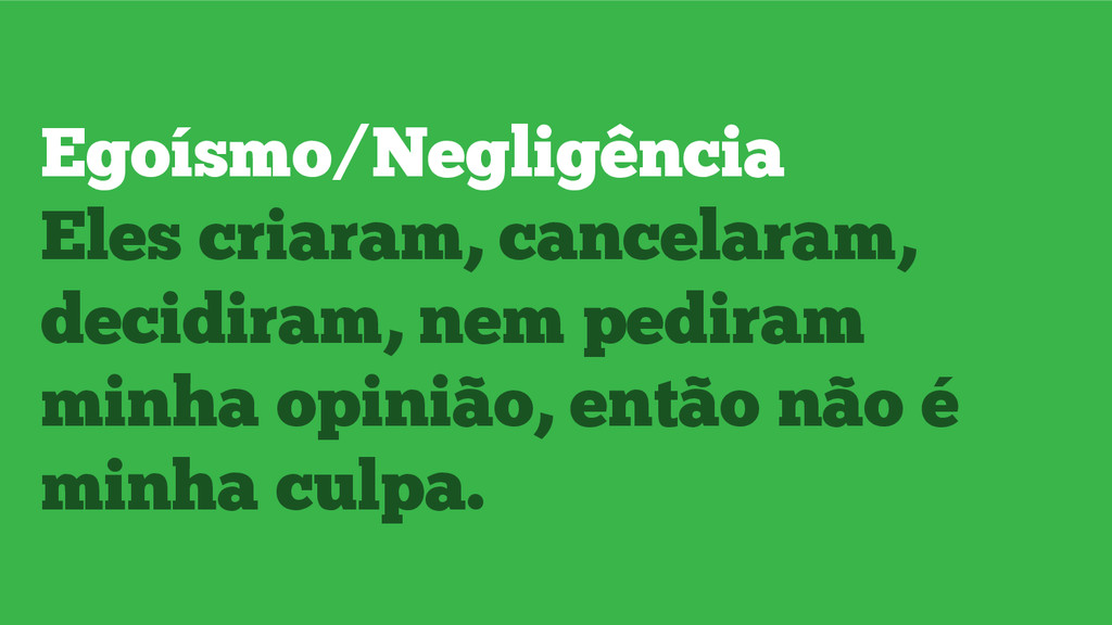 Egoísmo/Negligência Eles criaram, cancelaram, d...