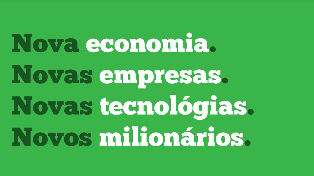 Nova economia. Novas empresas. Novas tecnológia...