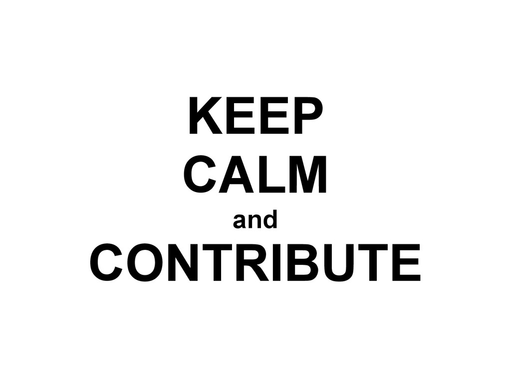 KEEP CALM and CONTRIBUTE