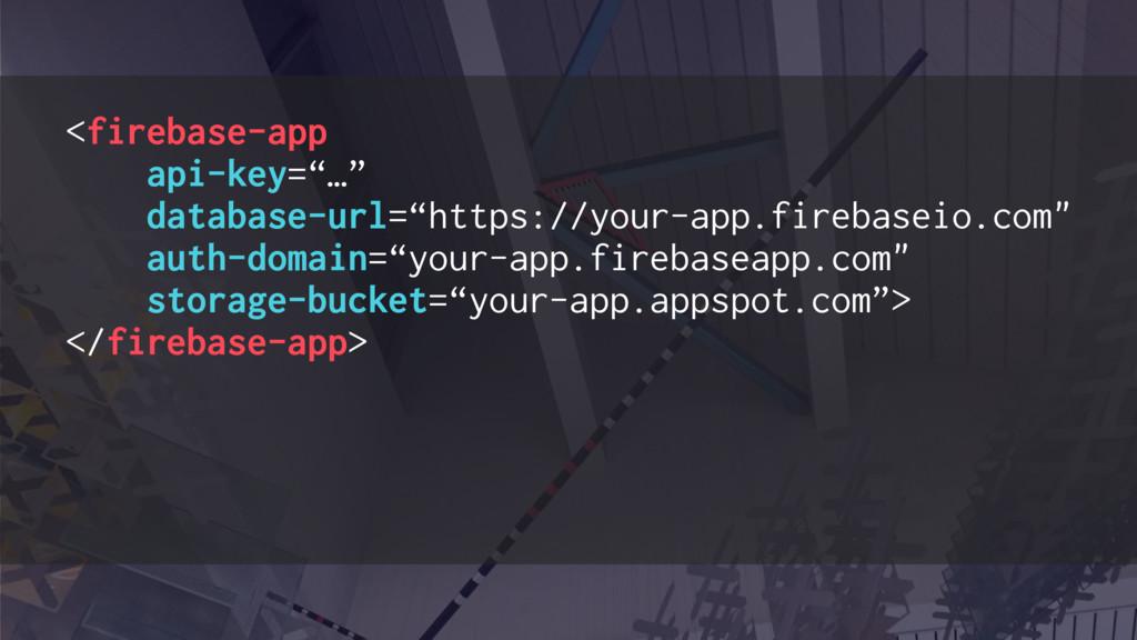 """<firebase-app api-key=""""…"""" database-url=""""https:/..."""