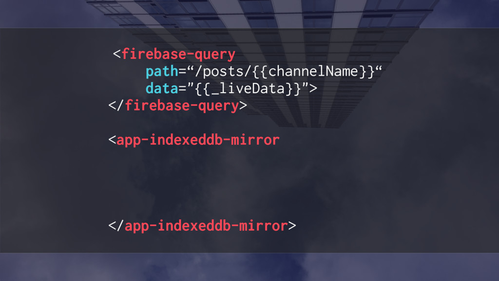"<firebase-query path=""/posts/{{channelName}}"" d..."