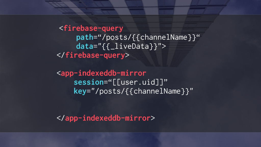 "<firebase-query path=""/posts/{{channelName}}"" d..."