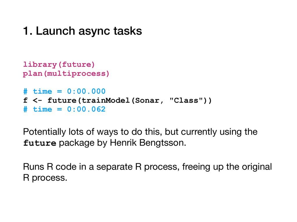 1. Launch async tasks library(future) plan(mult...