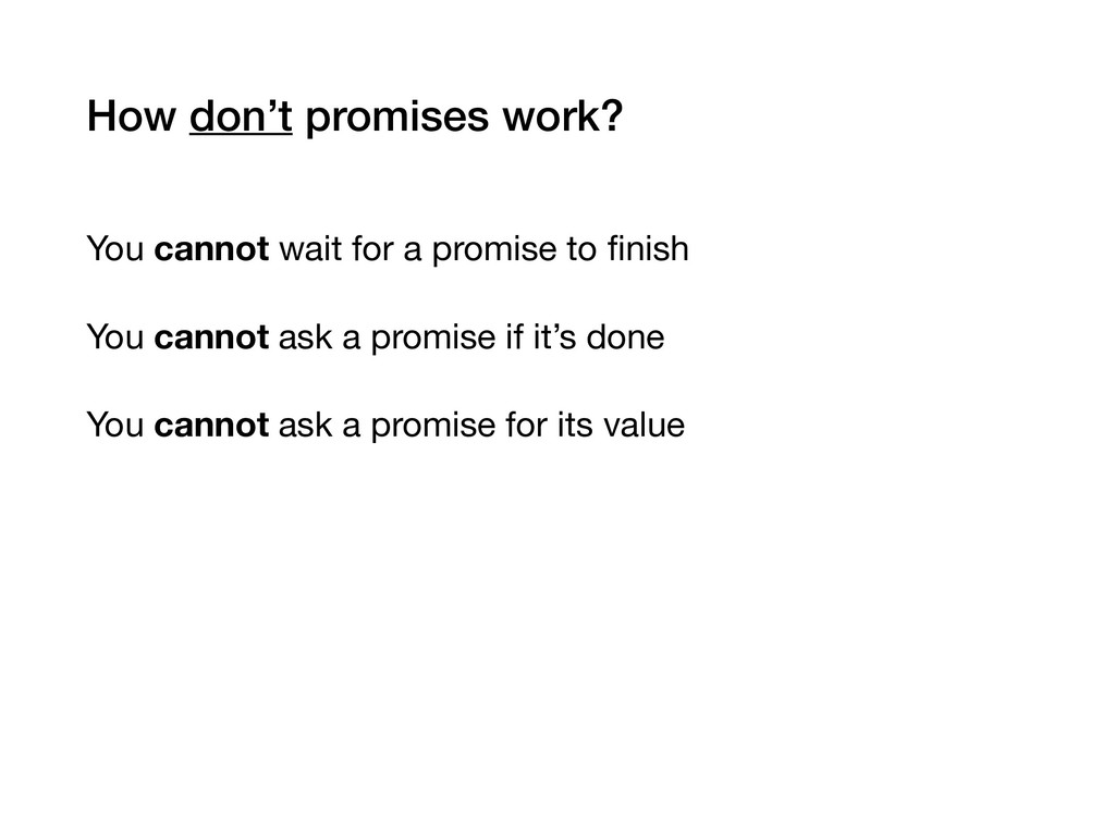 How don't promises work? You cannot wait for a ...