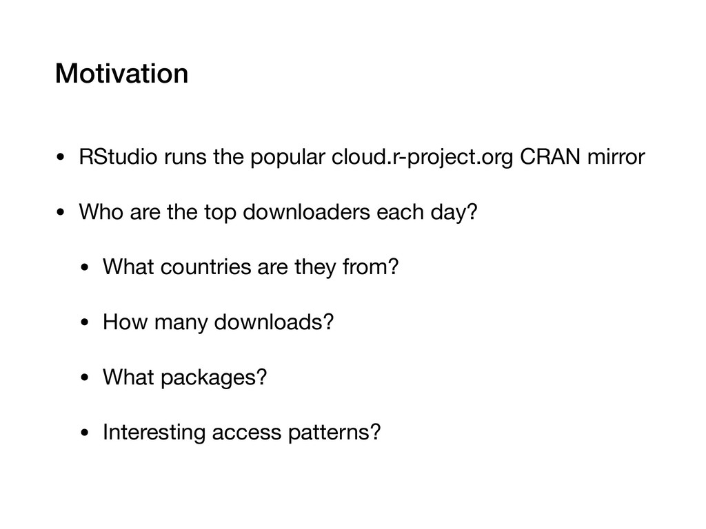 Motivation • RStudio runs the popular cloud.r-p...