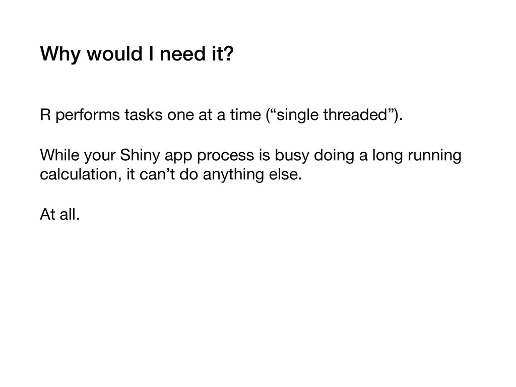 Why would I need it? R performs tasks one at a ...