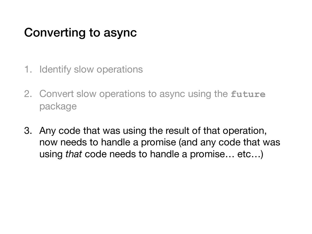 Converting to async 1. Identify slow operations...