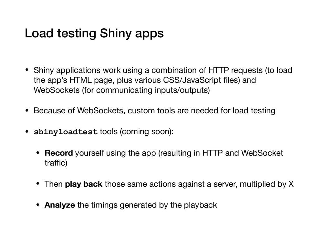 Load testing Shiny apps • Shiny applications wo...