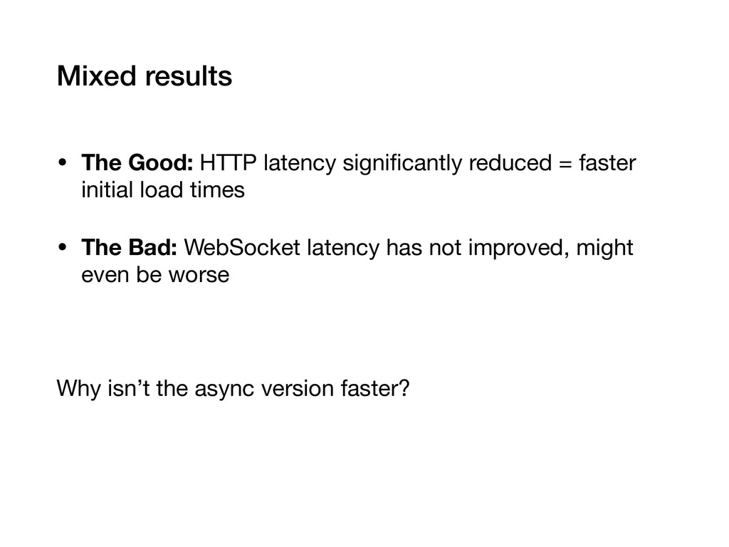 Mixed results • The Good: HTTP latency significa...