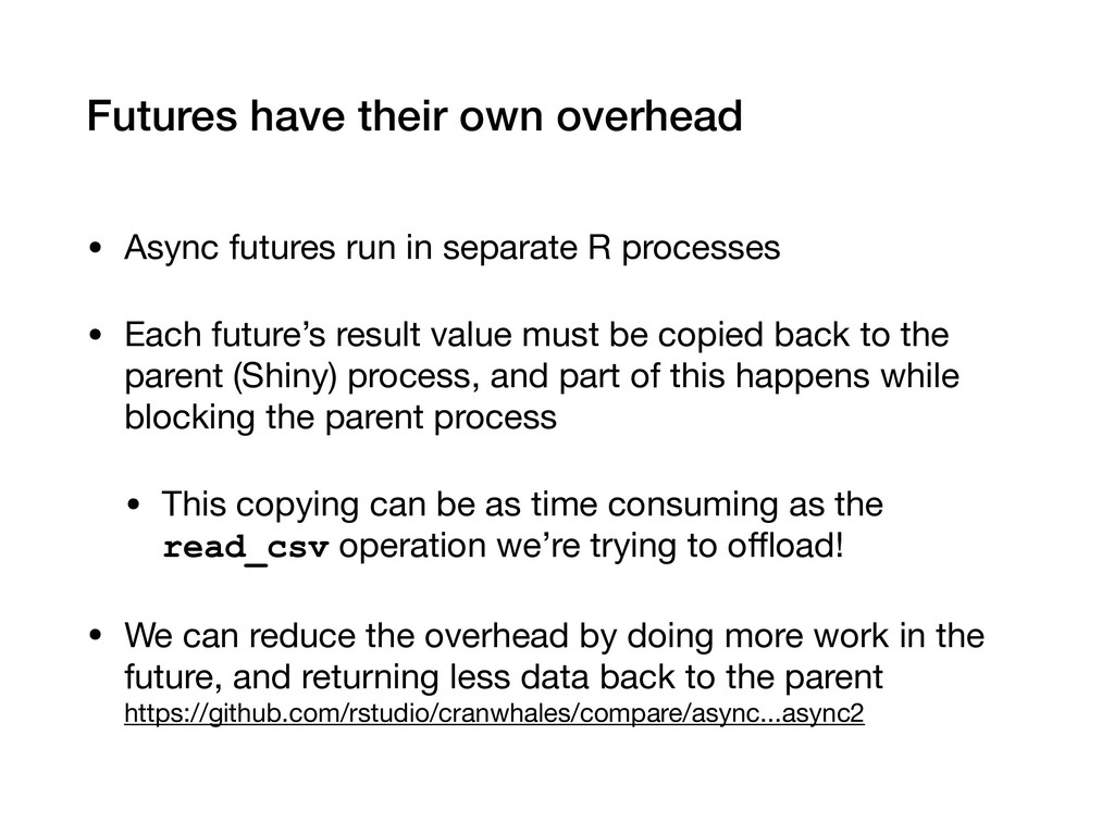 Futures have their own overhead • Async futures...