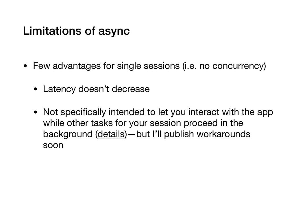Limitations of async • Few advantages for singl...