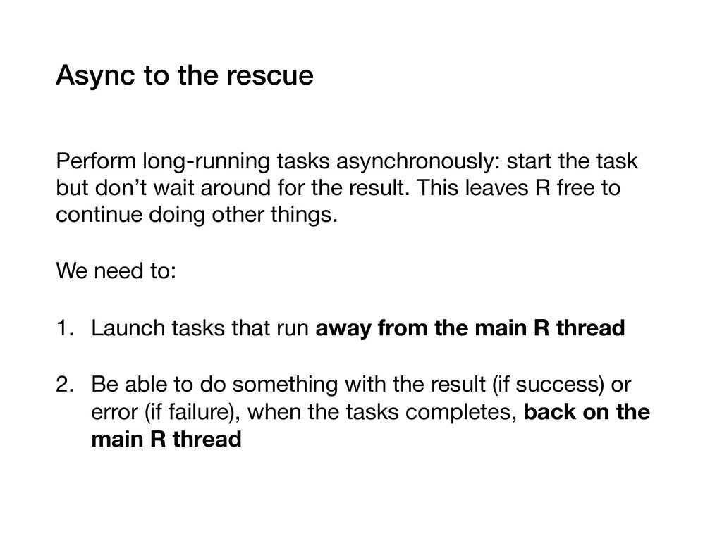 Async to the rescue Perform long-running tasks ...