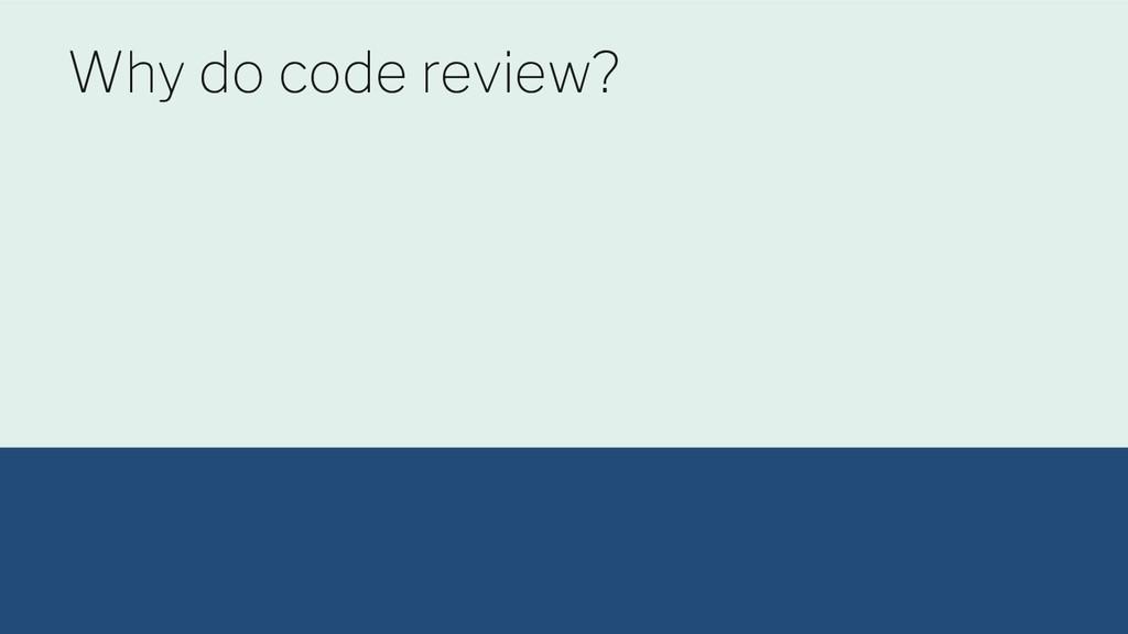 Nuna | Confidential @maltzj Why do code review?