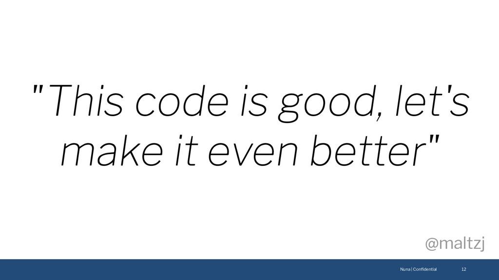 "Nuna | Confidential @maltzj 12 ""This code is goo..."