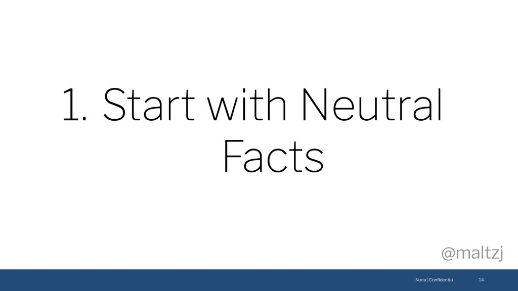 Nuna | Confidential @maltzj 14 1. Start with Neu...