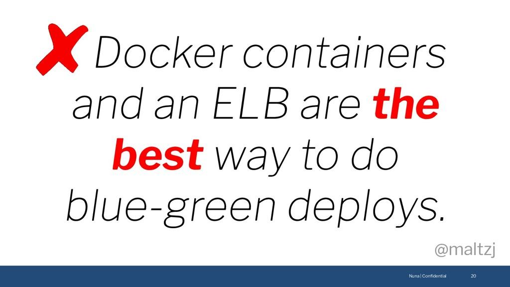 Nuna | Confidential @maltzj 20 Docker containers...