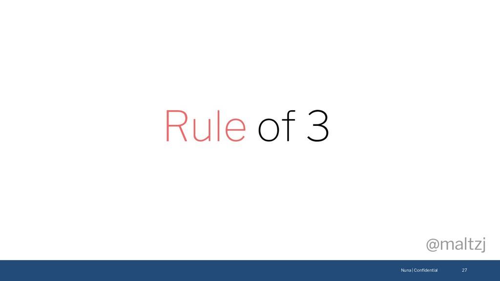 Nuna | Confidential @maltzj 27 Rule of 3