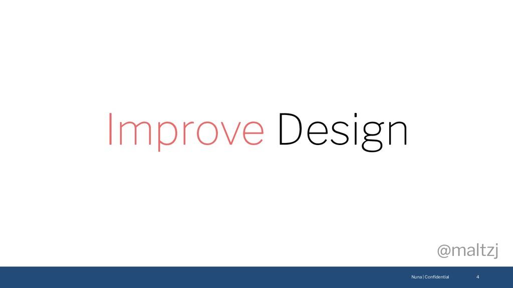 Nuna | Confidential @maltzj 4 Improve Design