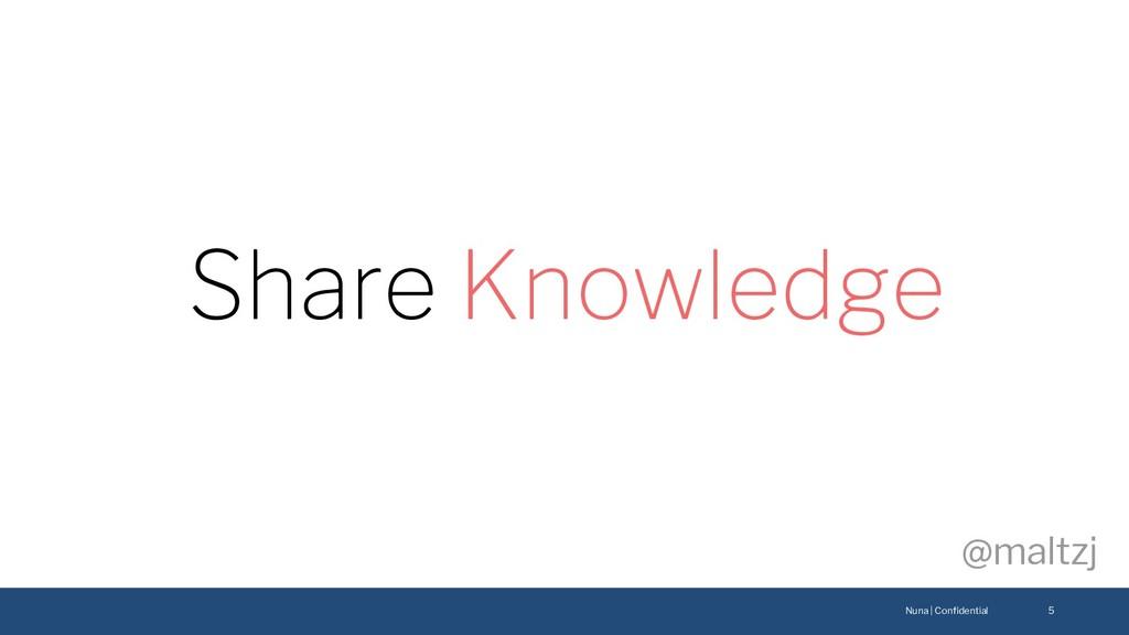 Nuna | Confidential @maltzj 5 Share Knowledge