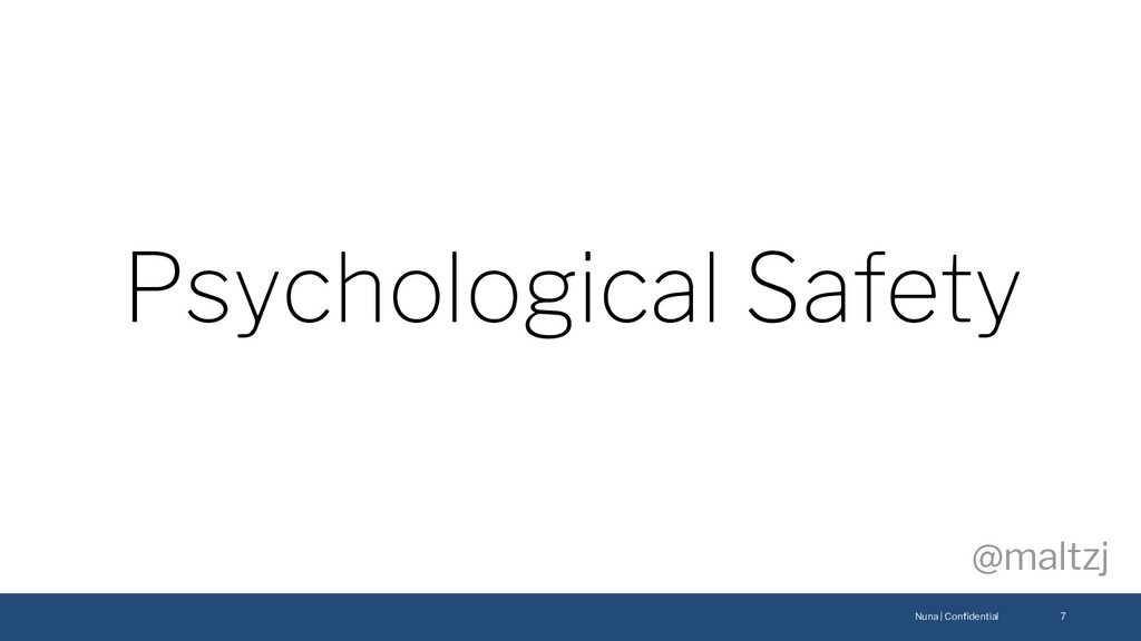 Nuna | Confidential @maltzj 7 Psychological Safe...