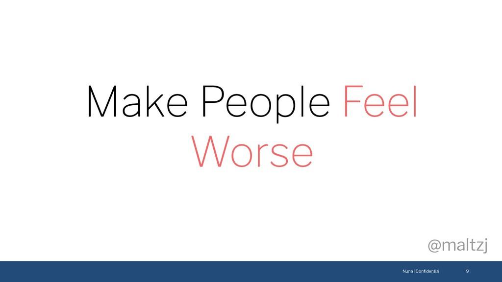 Nuna | Confidential @maltzj 9 Make People Feel W...