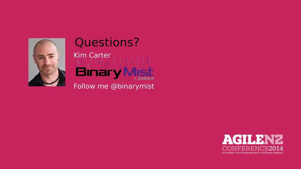 Questions? Kim Carter Follow me @binarymist