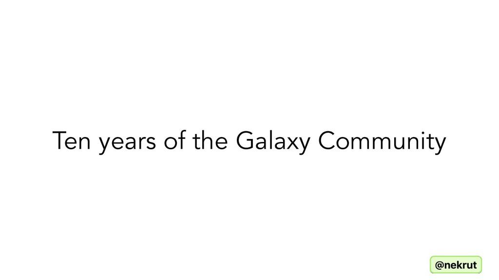 Ten years of the Galaxy Community