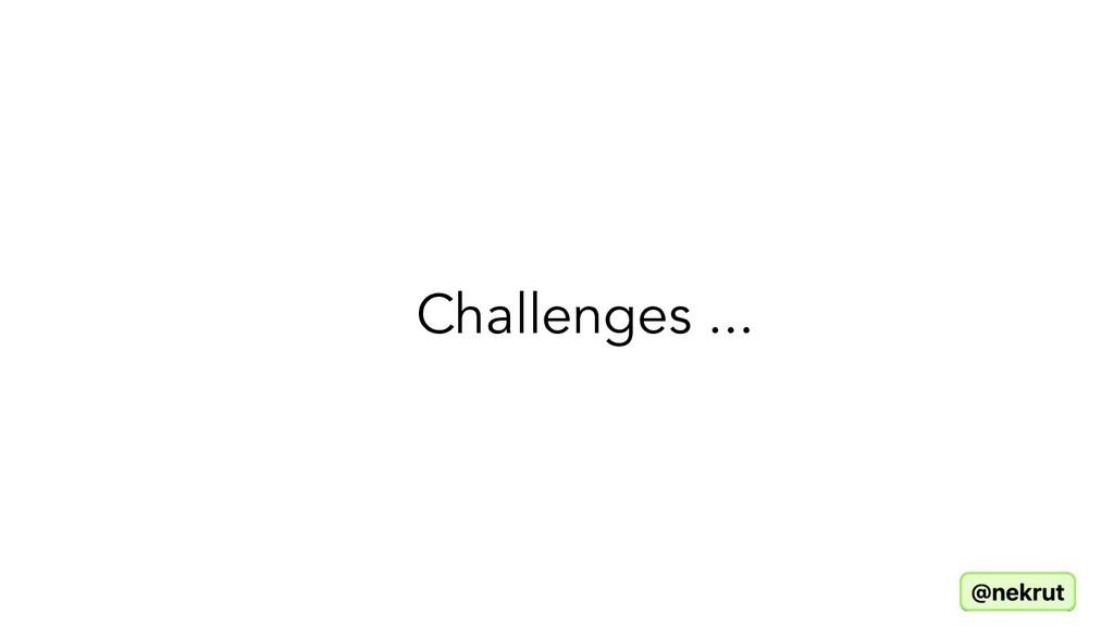 Challenges ...