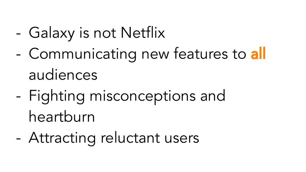- Galaxy is not Netflix - Communicating new feat...